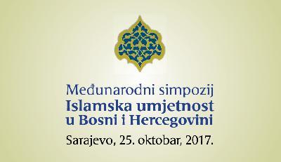 """Međunarodni simpozij """"Islamska umjetnost u Bosni i Hercegovini"""""""